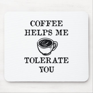 Coffee Helps Me Tolerate You Mouse Pad