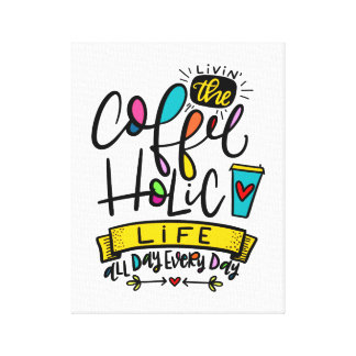 Coffee-holic Life, all Day, Every Day - Lettered Canvas Print