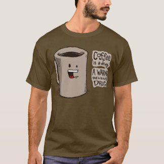Coffee is a Drug Shirt