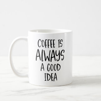Coffee Is Always a Good Idea Coffee Quote Mug