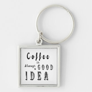 Coffee Is Always A Good Idea Phrase Keychain