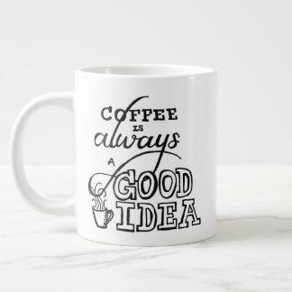 """""""Coffee Is Always..."""" - Jumbo Mug"""