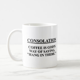 """Coffee is God's Way of Saying """"Hang in There"""" Basic White Mug"""