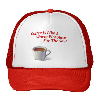 Coffee Is Like A Warm Fireplace For The Soul Hat