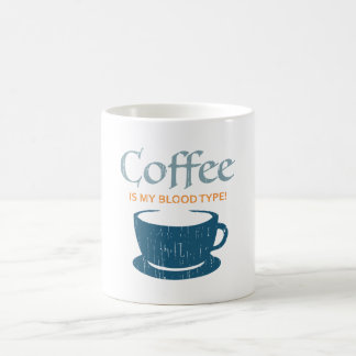 Coffee is my Blood Type Mug