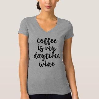 Coffee Is My Daytime Wine Shirt