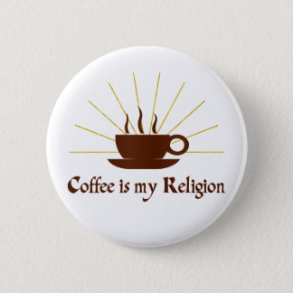 Coffee is my Religion 2 Inch Round Button