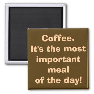 Coffee is the Most Important Meal Magnet