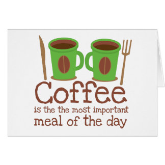 Coffee is the most important meal of the day card