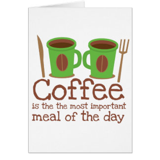 Coffee is the most important meal of the day greeting cards