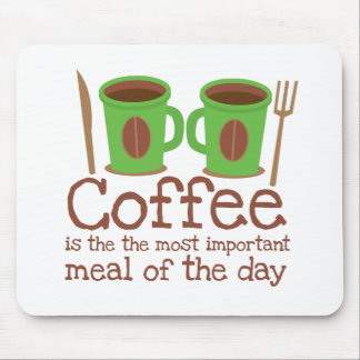 Coffee is the most important meal of the day mouse pad