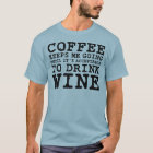 Coffee Keeps Me Going Until Wine T-Shirt