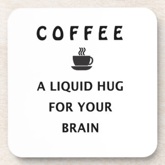 Coffee Liquid Hug For Your Brain Coaster