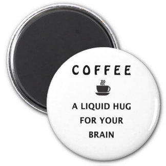 Coffee Liquid Hug For Your Brain Magnet
