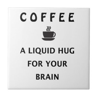 Coffee Liquid Hug For Your Brain Tile