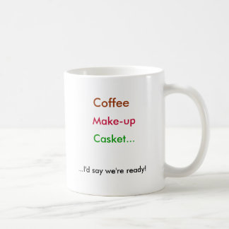 Coffee, Make-up, Casket..., ...I'd say we're re... Coffee Mug
