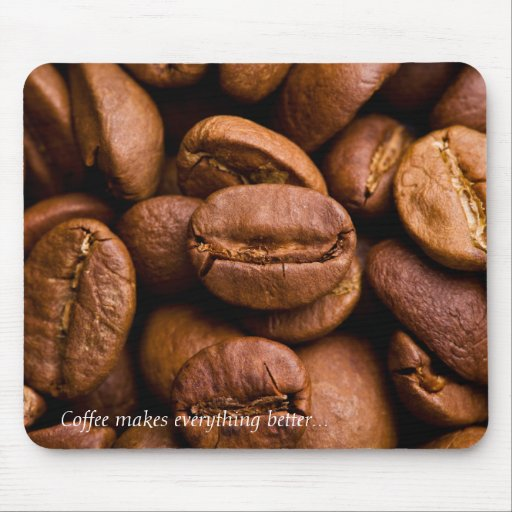 Coffee makes everything better mousepad