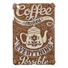 coffee makes everything possible cover iPad mini case