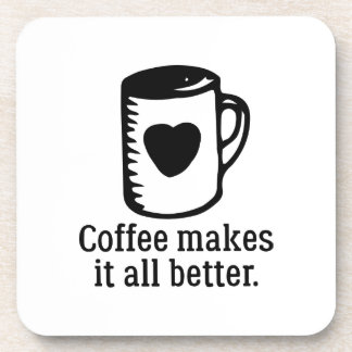 Coffee Makes It All Better Coaster