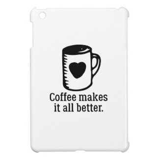 Coffee Makes It All Better Cover For The iPad Mini