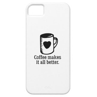 Coffee Makes It All Better iPhone 5 Cover
