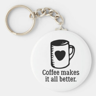 Coffee Makes It All Better Keychain