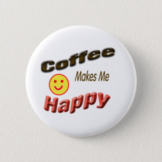 coffee makes me happy 2 inch round button