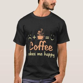 Coffee makes me happy! T-Shirt