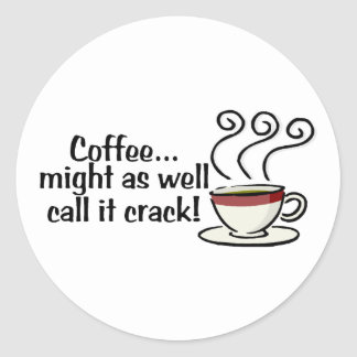Coffee Might As Well Call It Crack 3 Round Sticker