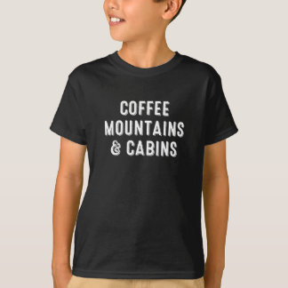 Coffee Mountains & Cabins T-Shirt