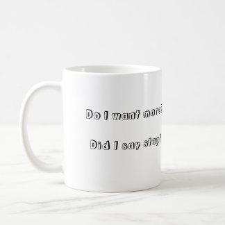 Coffee Mug - Did I say stop?