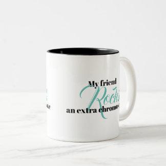 "Coffee Mug ""My friend rocks an extra chromosome"""