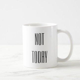 Coffee Mug - Not Today