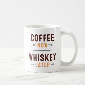 Coffee Now. Whiskey Later. Coffee Mug