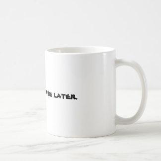 Coffee now. Wine later. Mug