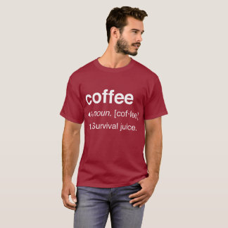 Coffee Official Definition: Survival Juice T-Shirt