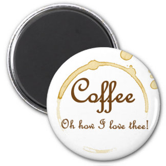 Coffee - Oh How I Love Thee! Magnet