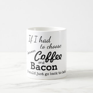 Coffee Or Bacon Funny Mug
