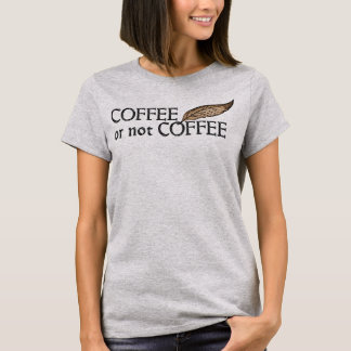 Coffee or not Coffee Shakespeare (Co ffee = to be) T-Shirt