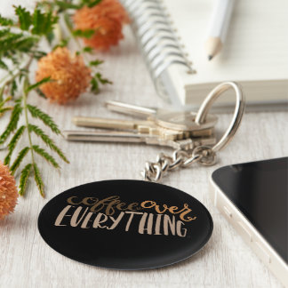 Coffee Over Everything Keychain