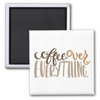 Coffee Over Everything Magnet