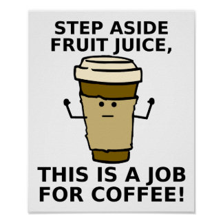 Coffee Over Juice Funny Poster
