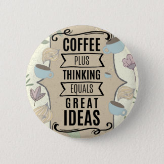 Coffee Plus Thinking = Great Ideas Coffee Lover 2 Inch Round Button