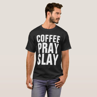 COFFEE PRAY SLAY, Christian T-shirts