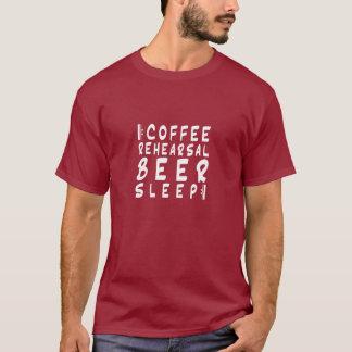 coffee, rehearsal, beer, sleep [repeat] T-Shirt