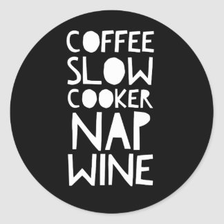 Coffee, Slow Cooker, Nap, Wine Classic Round Sticker