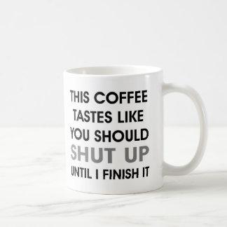Coffee tastes like you should Shut Up Grumpy Mug