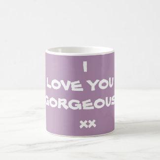 COFFEE TEA MUGS with I LOVE YOU GORGEOUS xx