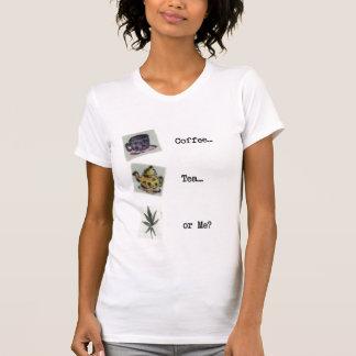 Coffee Tea or Me? T-Shirt
