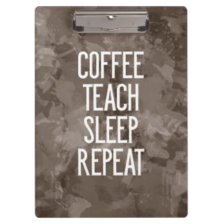 Coffee Teach Sleep Repeat Funny Teacher Clipboard